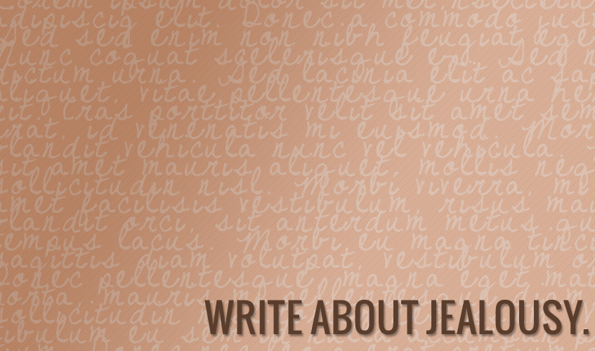 Prompt: Write about jealousy.